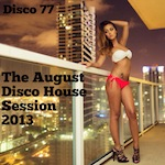 The August Disco House Session 2013